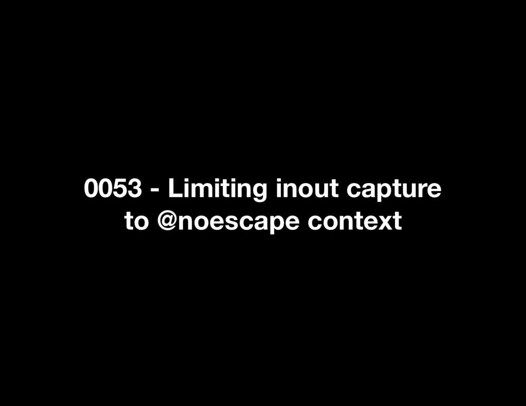 0053 - Limiting inout capture to @noescape cont...
