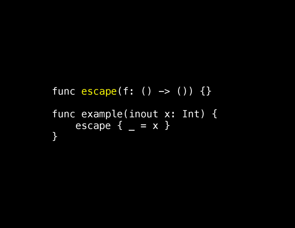 func escape(f: () -> ()) {} func example(inout ...