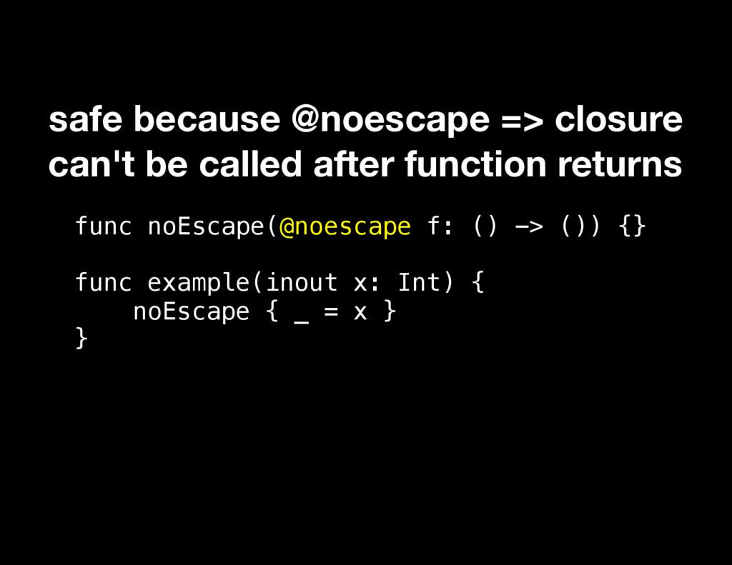 func noEscape(@noescape f: () -> ()) {} func ex...