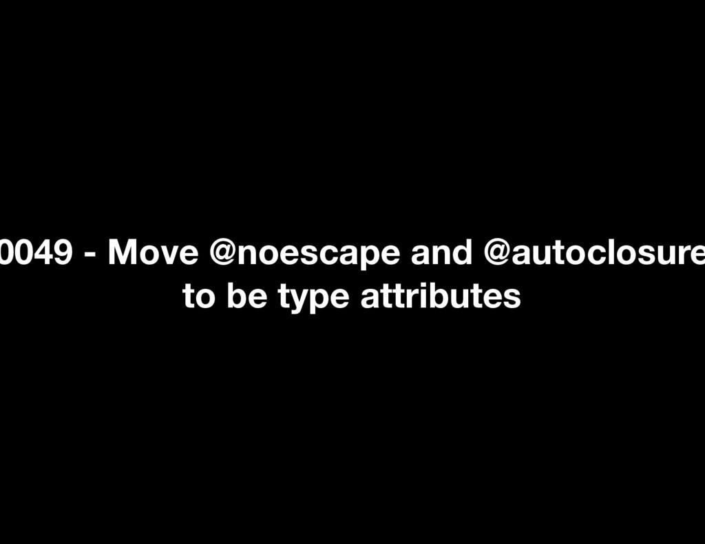 0049 - Move @noescape and @autoclosure to be ty...