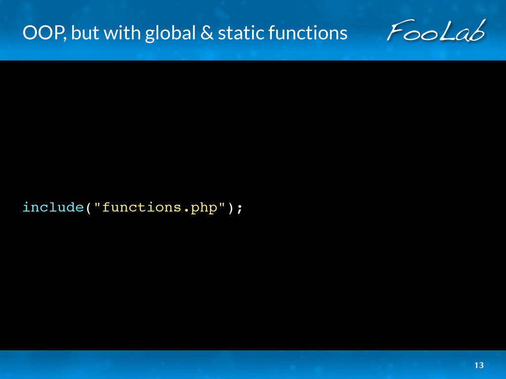 OOP, but with global & static functions include...