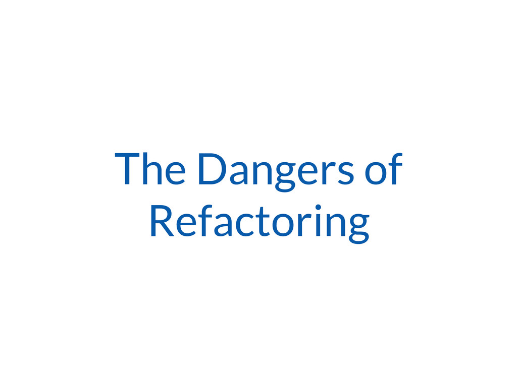 The Dangers of Refactoring