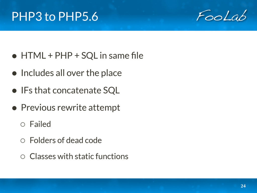 PHP3 to PHP5.6 • HTML + PHP + SQL in same file •...
