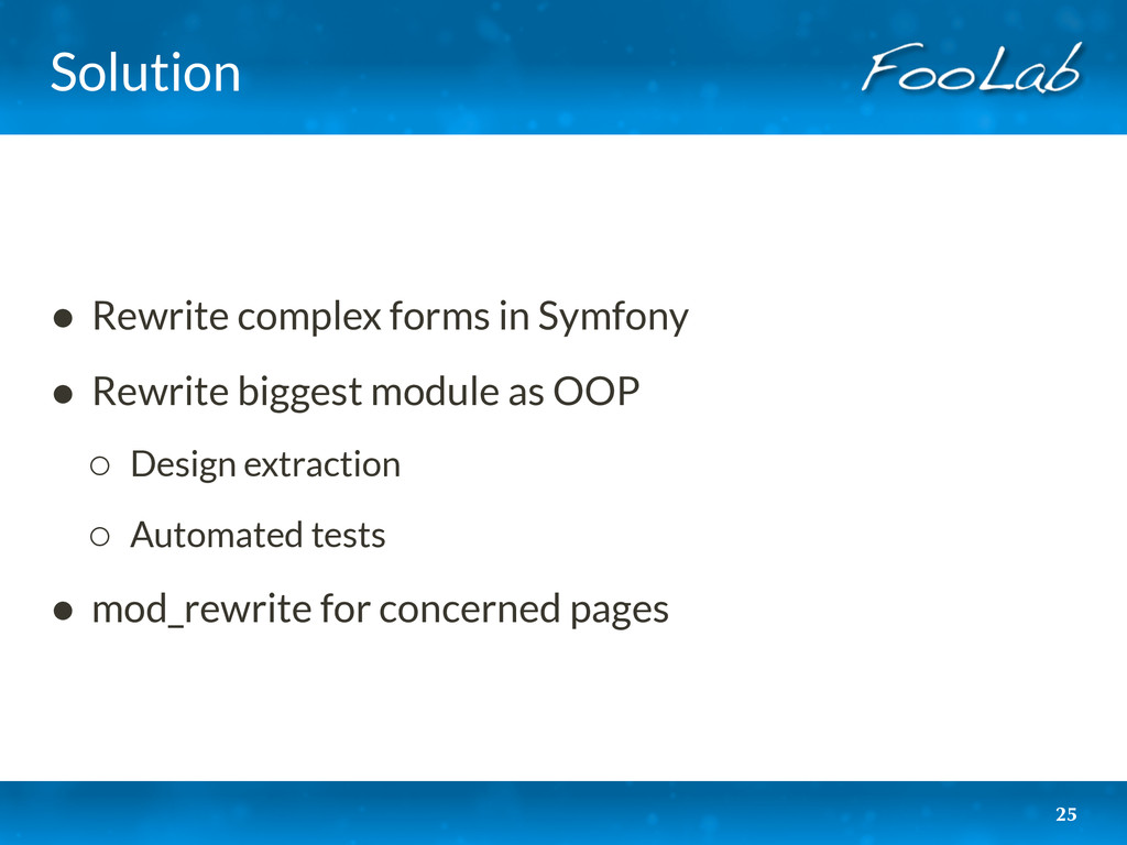 Solution • Rewrite complex forms in Symfony • R...