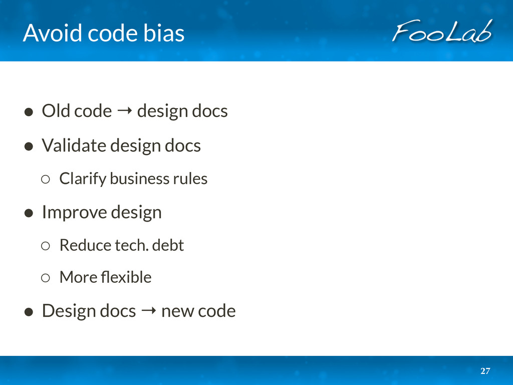 Avoid code bias • Old code → design docs • Vali...