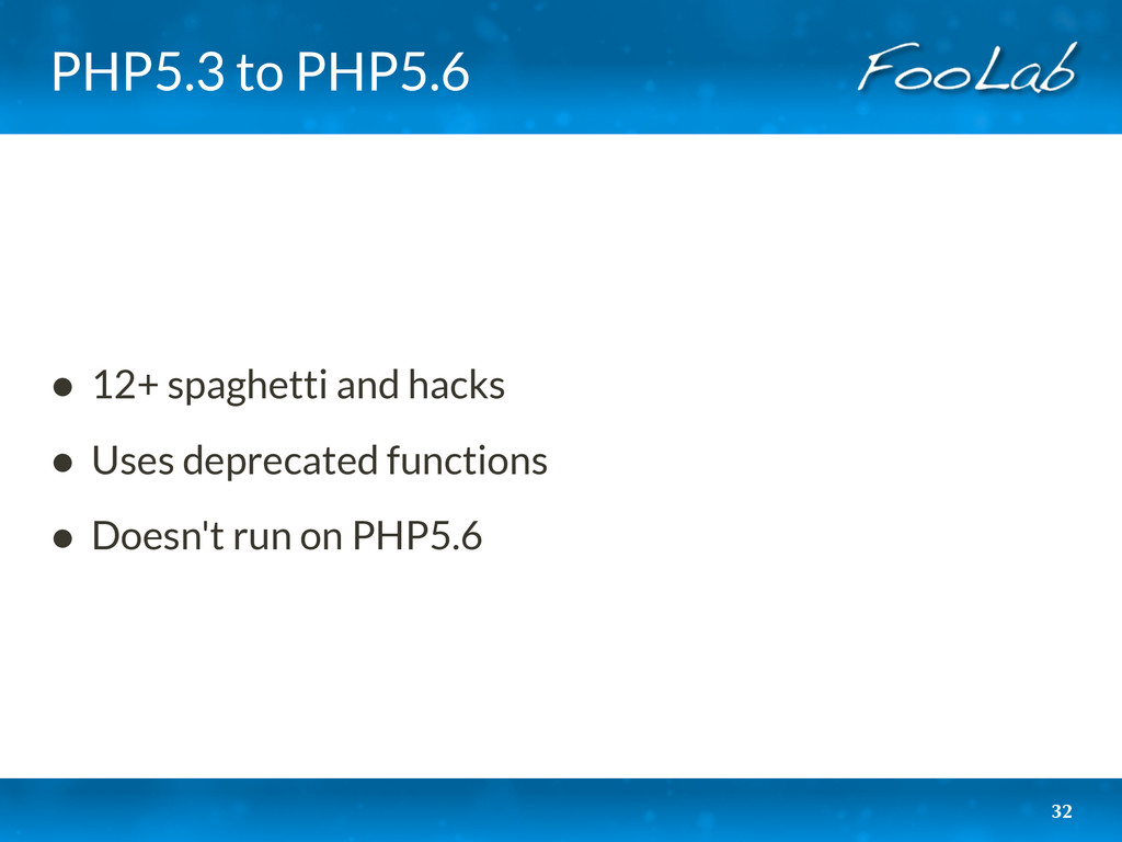 PHP5.3 to PHP5.6 • 12+ spaghetti and hacks • Us...