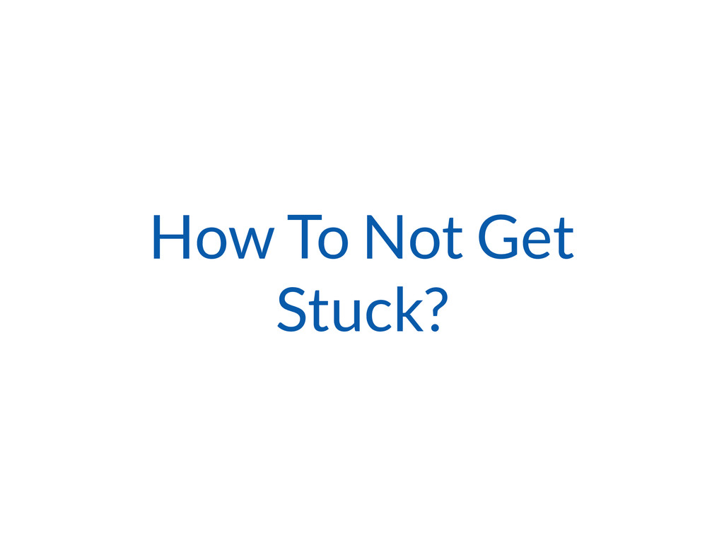 How To Not Get Stuck?