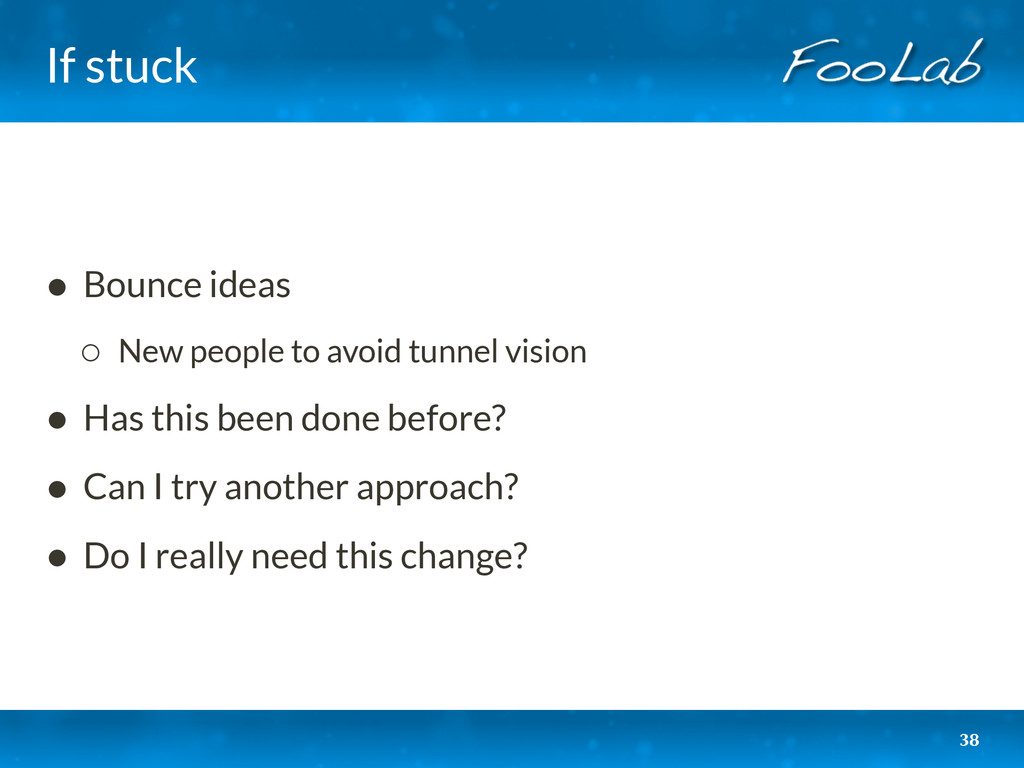 If stuck • Bounce ideas ◦ New people to avoid t...