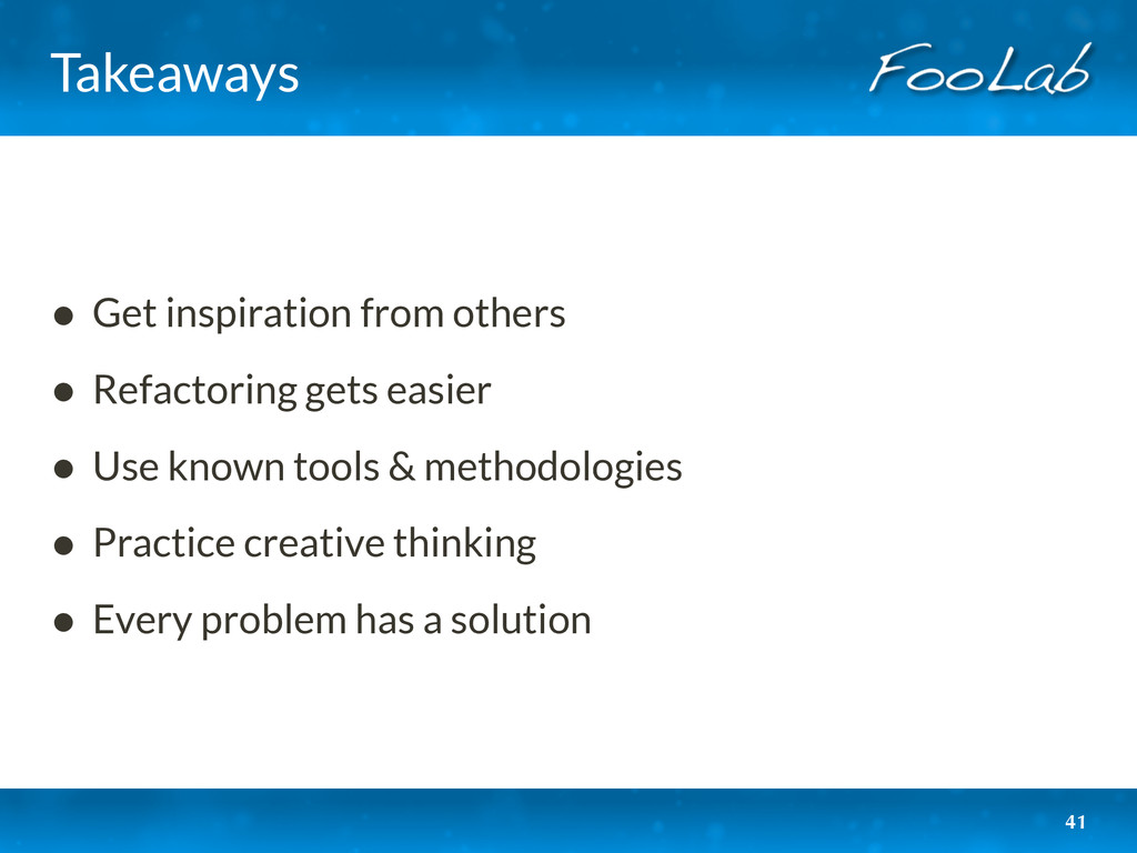 Takeaways • Get inspiration from others • Refac...