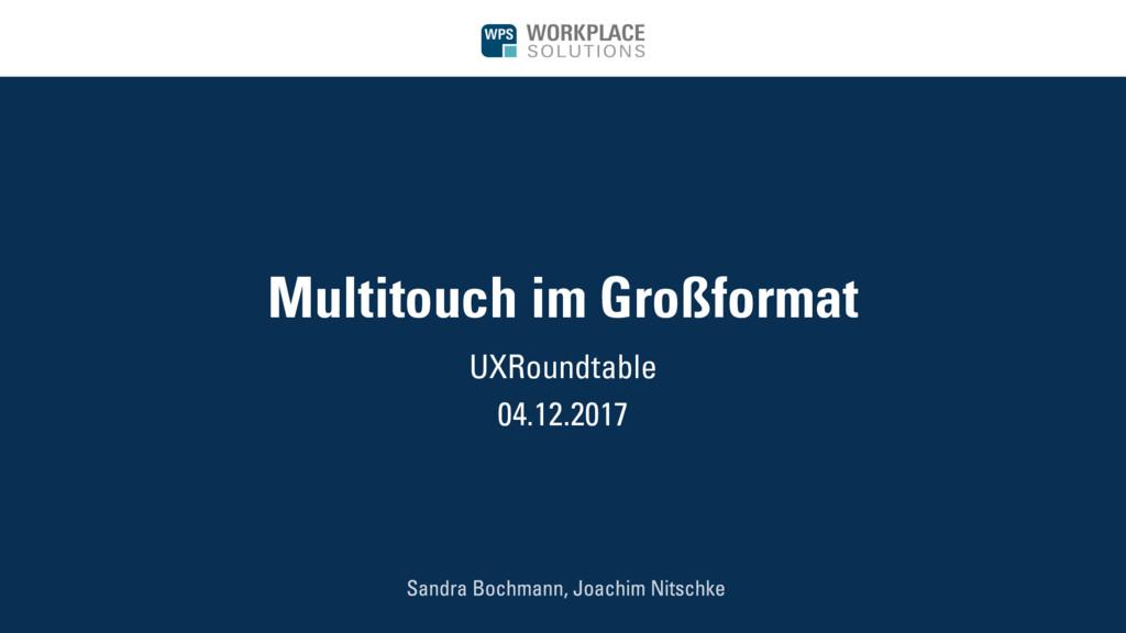 Multitouch im Großformat UXRoundtable 04.12.2017