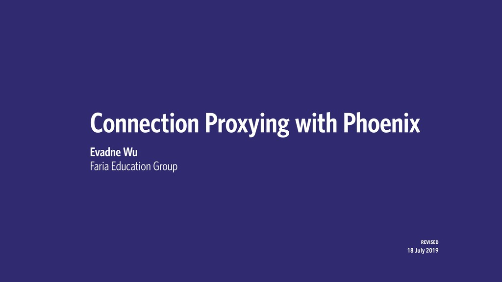Connection Proxying with Phoenix Evadne Wu Fari...