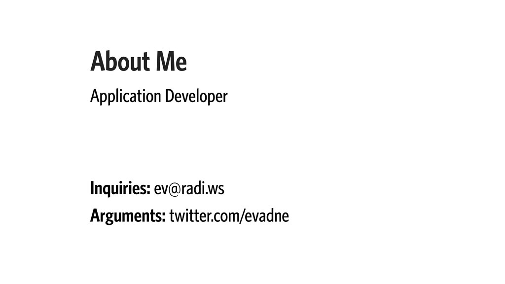 About Me Application Developer Inquiries: ev@ra...