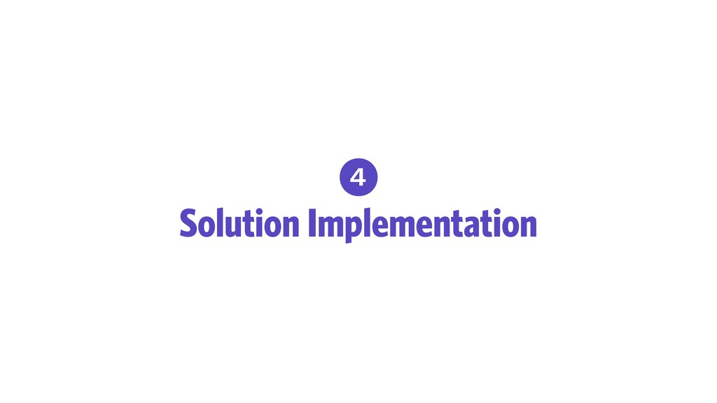4 Solution Implementation