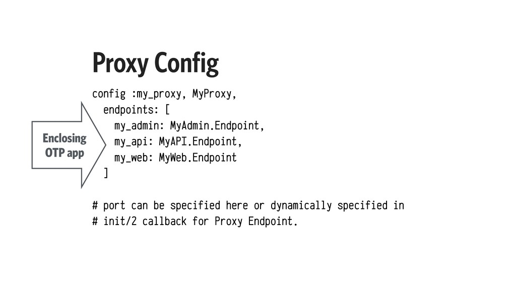 Proxy Config config :my_proxy, MyProxy, endpoin...