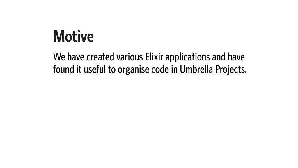 Motive We have created various Elixir applicati...