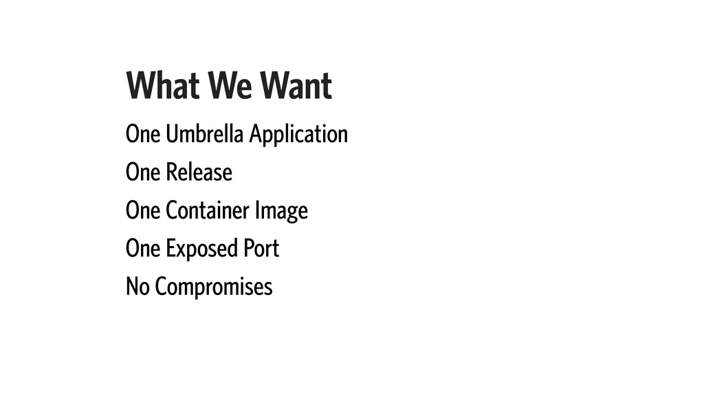 What We Want One Umbrella Application One Relea...