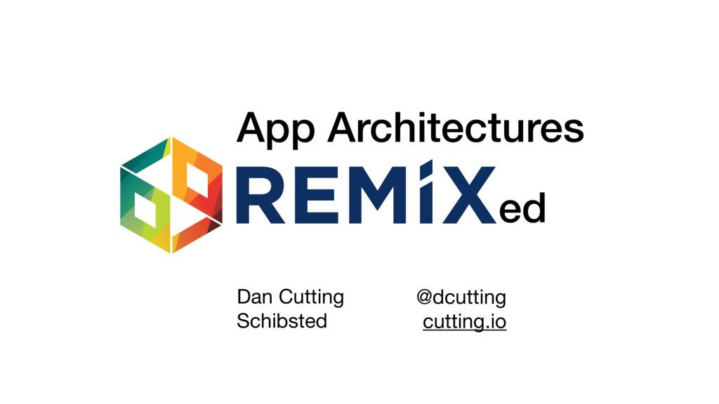 ed App Architectures @dcutting  cutting.io Dan ...