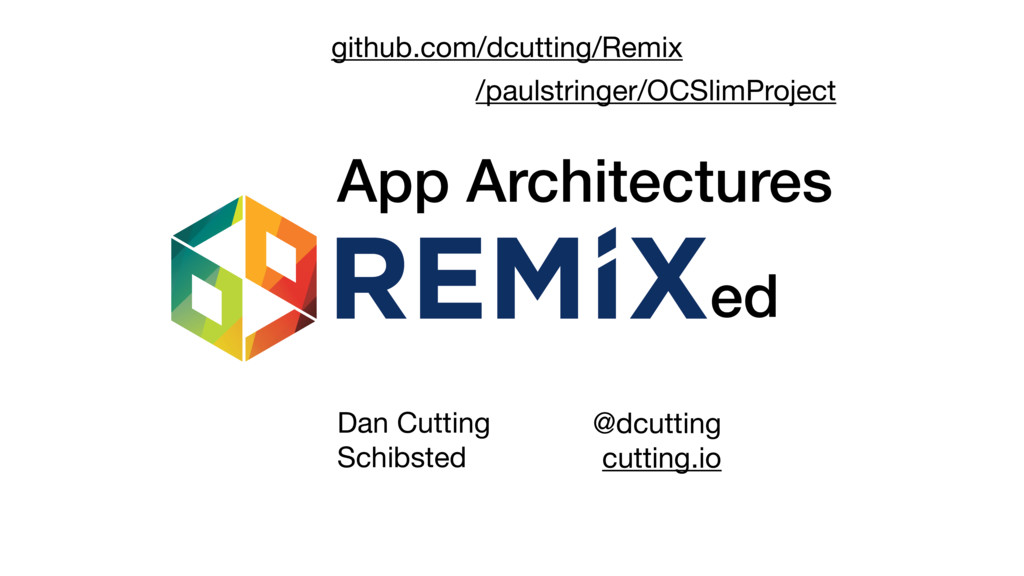 ed App Architectures github.com/dcutting/Remix ...