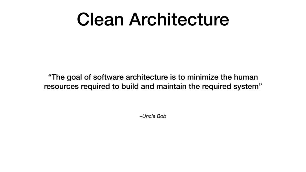 "–Uncle Bob ""The goal of software architecture i..."
