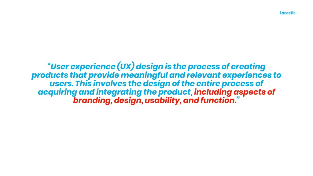 """""""User experience (UX) design is the process of ..."""