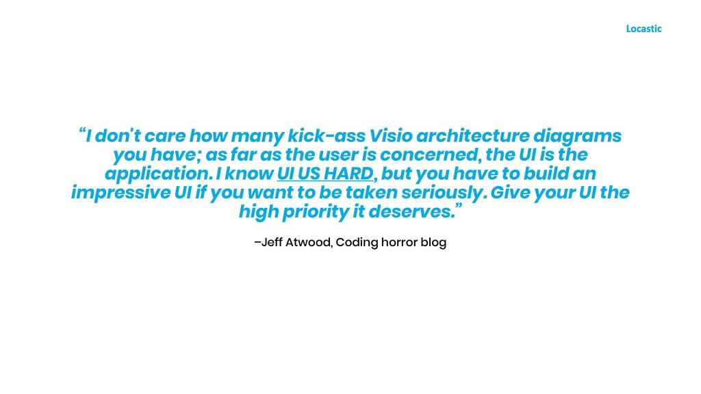 "–Jeff Atwood, Coding horror blog ""I don't care ..."