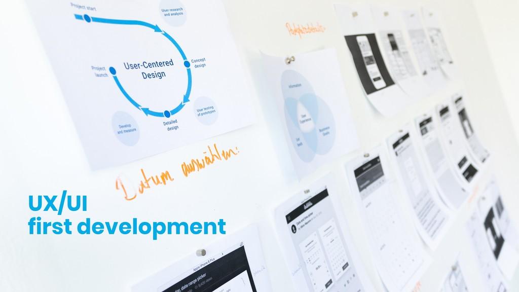 UX/UI first development