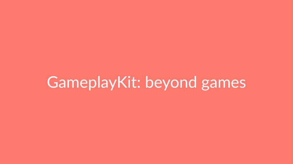 GameplayKit: beyond games