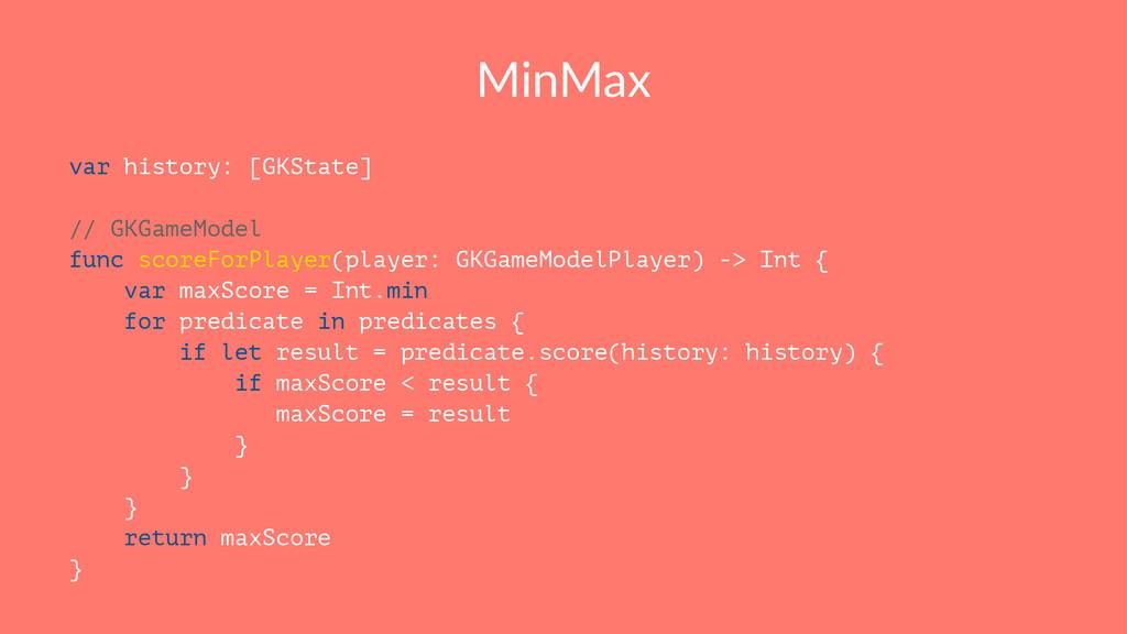 MinMax var history: [GKState] // GKGameModel fu...