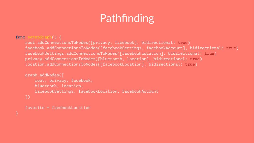 Pathfinding func setupGraph() { root.addConnecti...