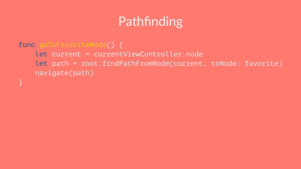 Pathfinding func goToFavoriteNode() { let curren...