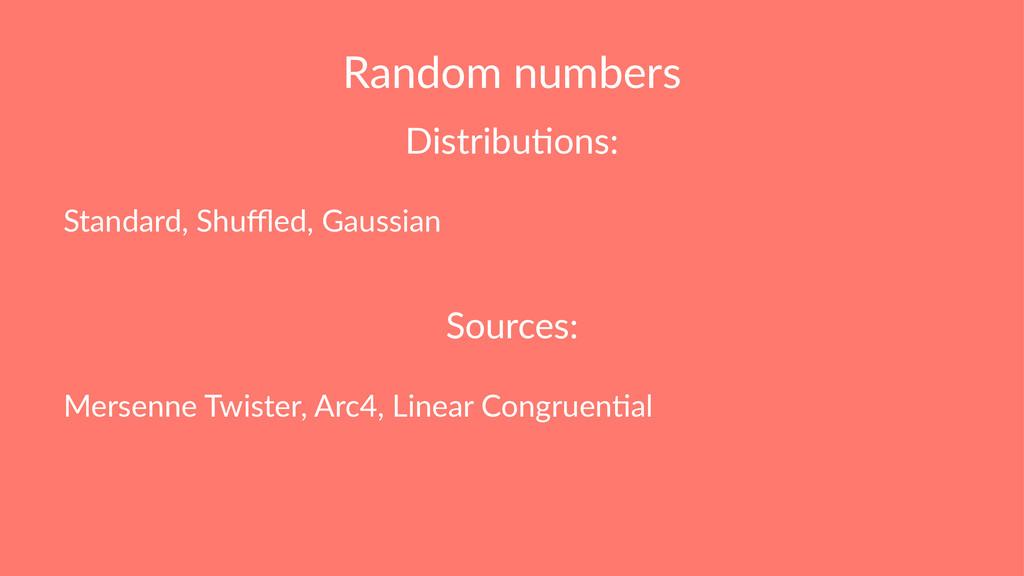 Random numbers Distribu(ons: Standard, Shuffled, ...