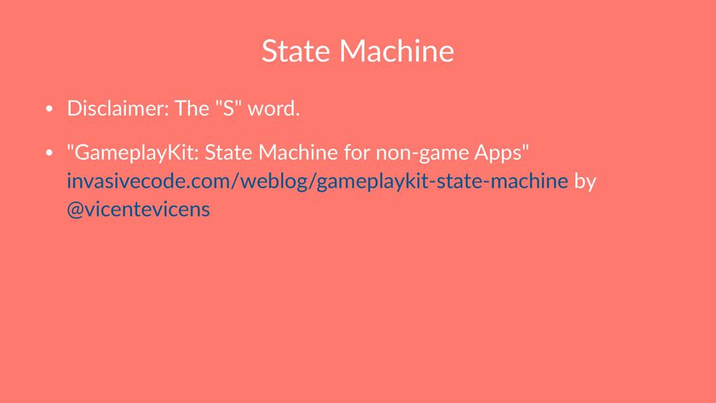 """State Machine • Disclaimer: The """"S"""" word. • """"Ga..."""