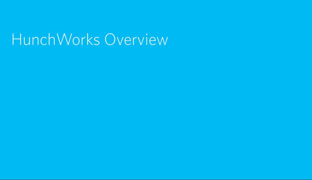 HunchWorks Overview