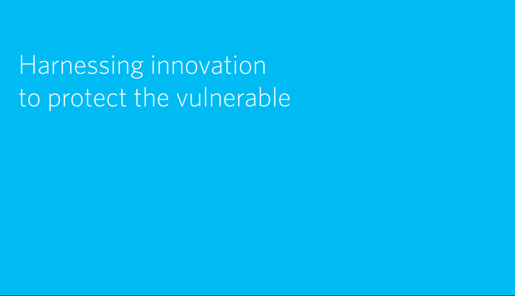 Harnessing innovation to protect the vulnerable