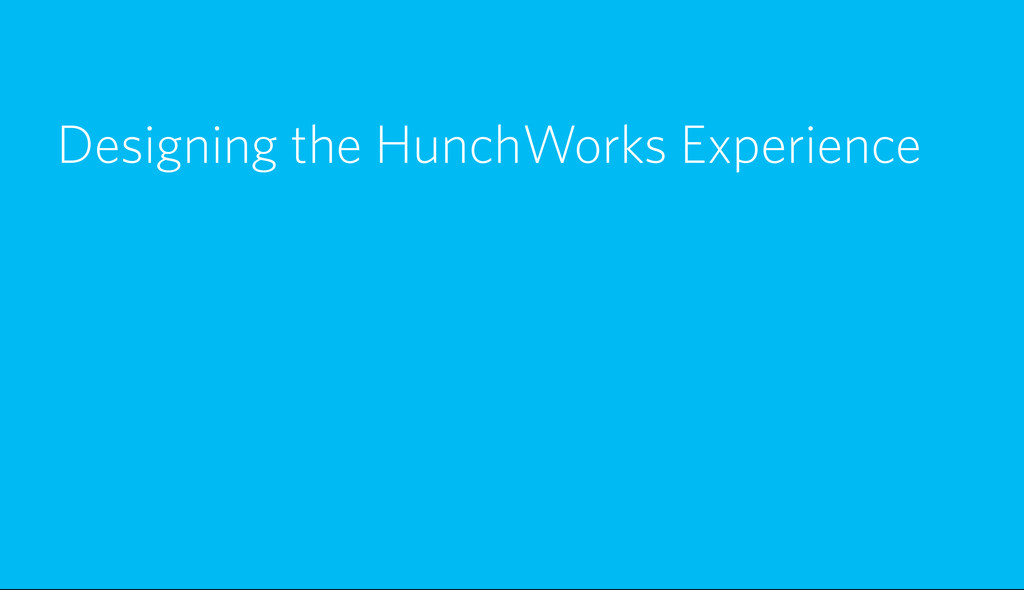 Designing the HunchWorks Experience