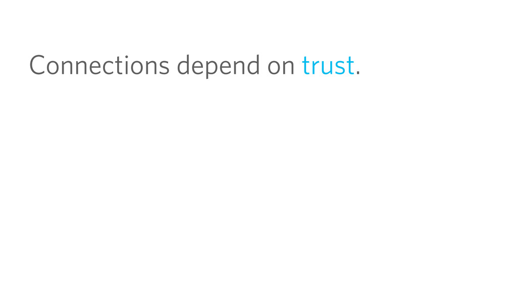 Connections depend on trust.