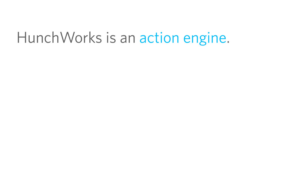 HunchWorks is an action engine.