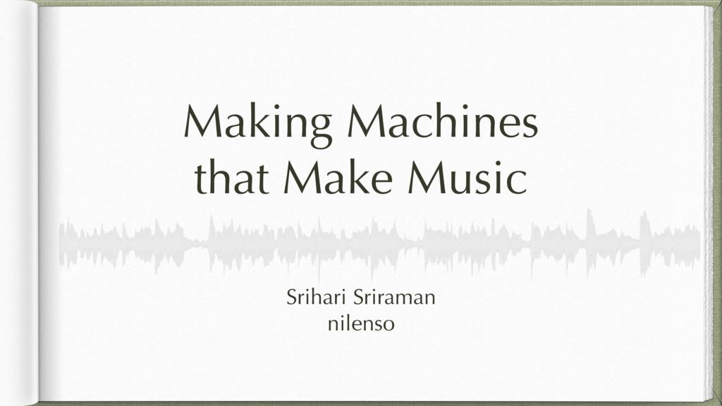 Making Machines that Make Music Srihari Srirama...