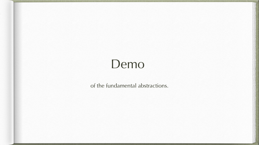 Demo of the fundamental abstractions.