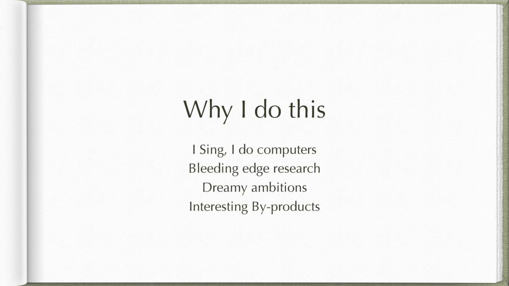 Why I do this I Sing, I do computers Bleeding e...