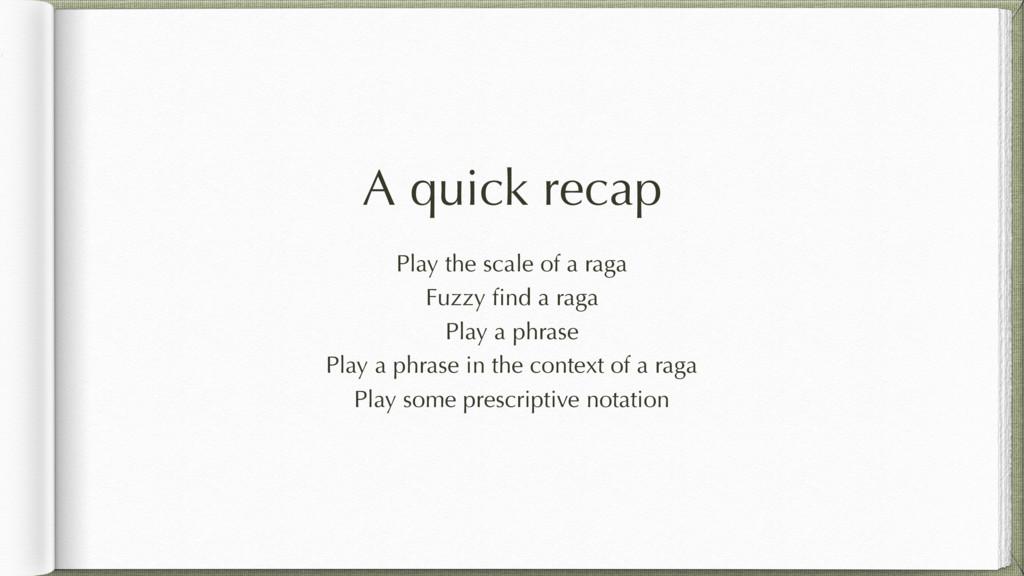 A quick recap Play the scale of a raga Fuzzy fin...