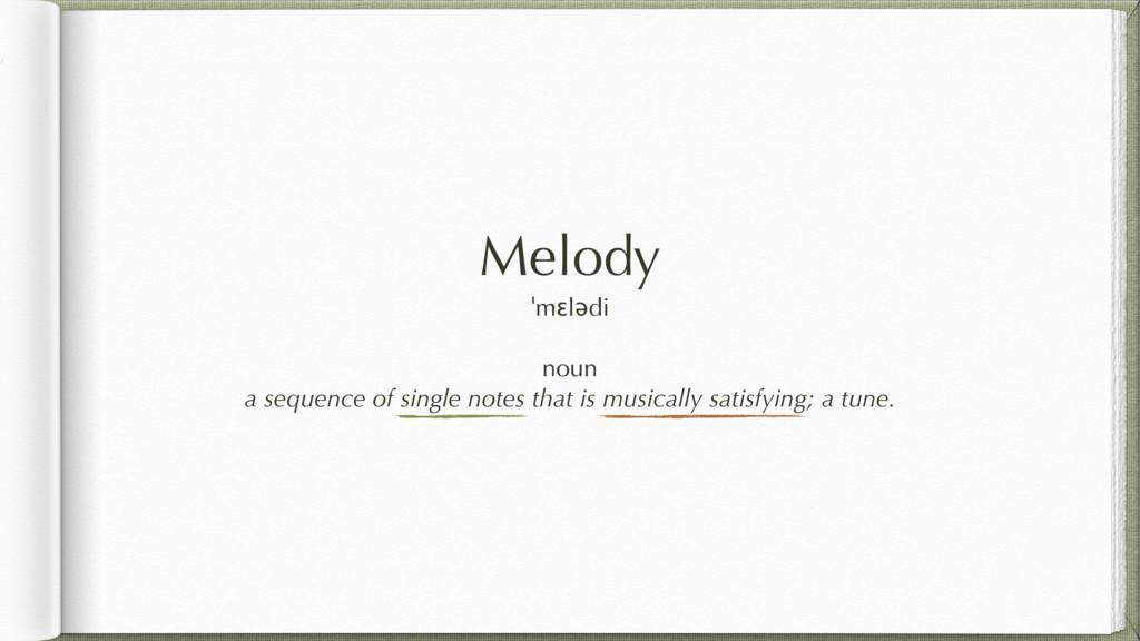 Melody ˈmɛlədi noun a sequence of single notes ...