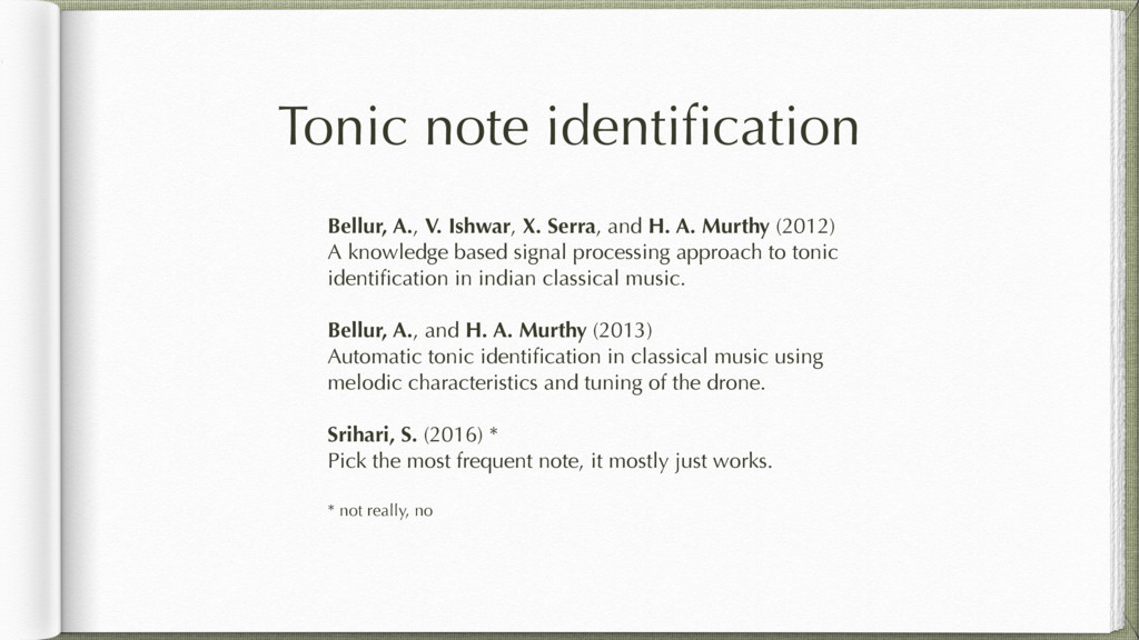 Tonic note identification Bellur, A., V. Ishwar,...