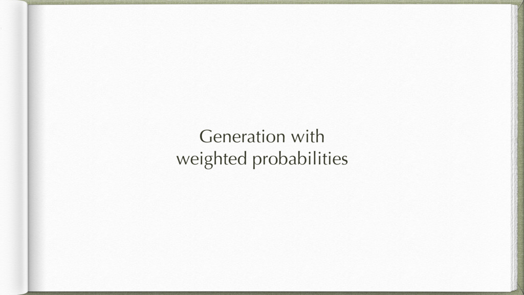 Generation with weighted probabilities
