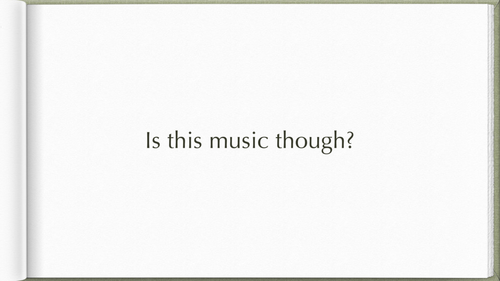 Is this music though?