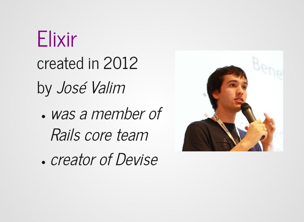 Elixir created in 2012 by José Valim was a memb...