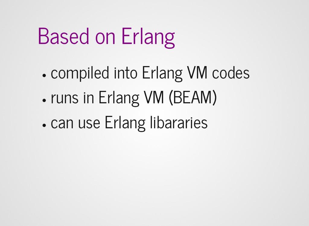 Based on Erlang compiled into Erlang VM codes r...