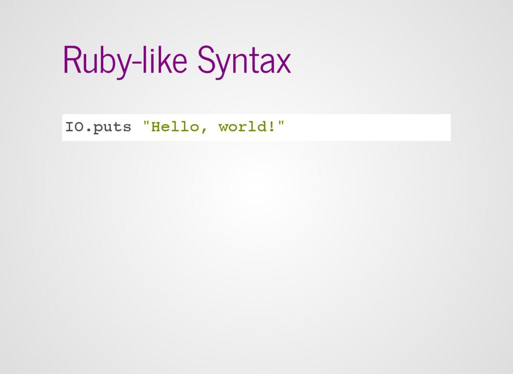 "Ruby-like Syntax IO.puts ""Hello, world!"""
