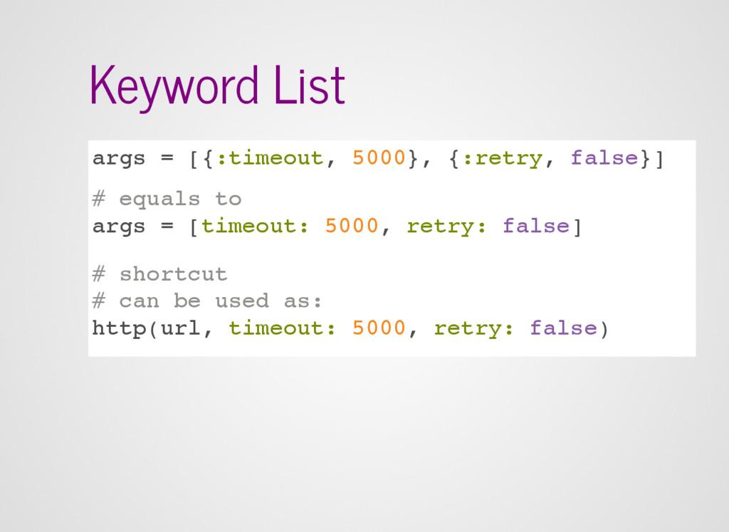 Keyword List args = [{:timeout, 5000}, {:retry,...