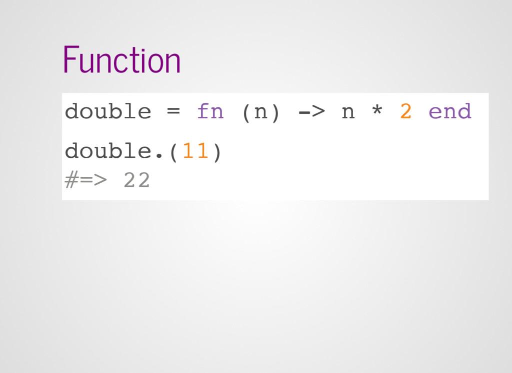 Function double = fn (n) -> n * 2 end double.(1...